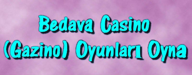 Bedava Gazino Oyunları, Bedava Casino Oyunları, Casino Oyunları Oyna, Gazino Oyunları Oyna